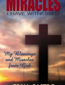 Miracles I Have Witnessed: My Blessings and Miracles from God