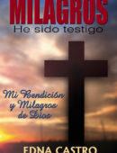 Milagros He sido testigo: Mi Bendición y Milagros de Dios