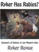 Ryker Has Rabies: Dangers of Rabies in our Modern Age